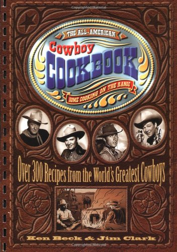 All-American Cowboy Cookbook Over 300 Recipes from the World's Greatest Cowboys  2000 9781558533653 Front Cover