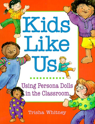 Kids Like Us Using Persona Dolls in the Classroom  1999 9781884834653 Front Cover