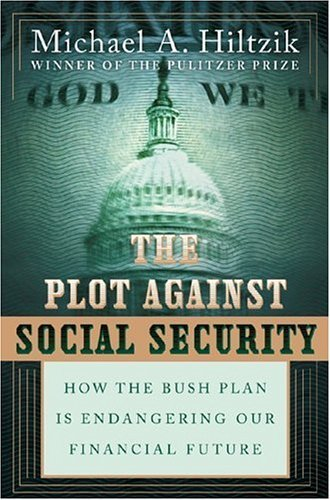 Plot Against Social Security How the Bush Administration Is Endangering Our Financial Future  2005 9780060834654 Front Cover