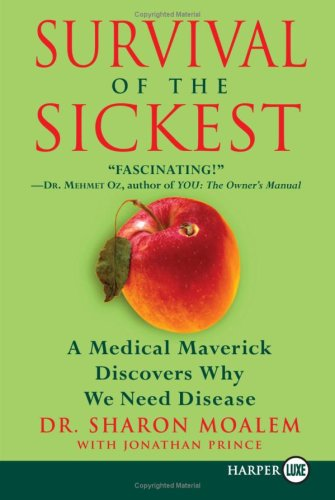 Survival of the Sickest A Medical Maverick Discovers Why We Need Disease  2007 edition cover