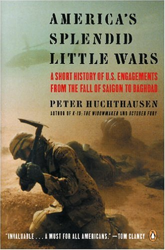America's Splendid Little Wars A Short History of U. S. Engagements from the Fall of Saigon to Baghdad N/A edition cover