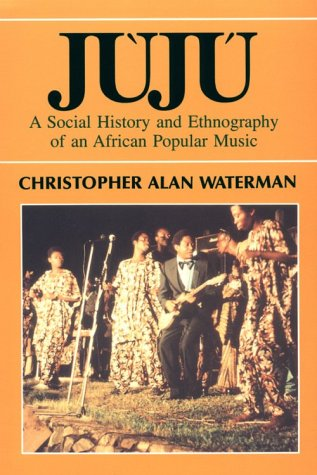 Juju A Social History and Ethnography of an African Popular Music  1990 9780226874654 Front Cover