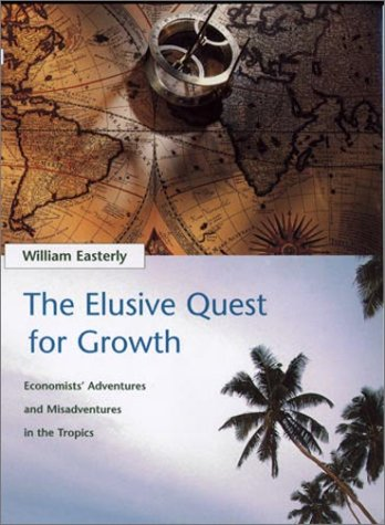 Elusive Quest for Growth Economists' Adventures and Misadventures in the Tropics  2001 9780262050654 Front Cover