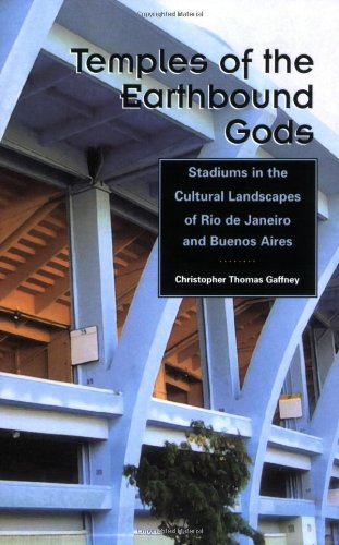 Temples of the Earthbound Gods Stadiums in the Cultural Landscapes of Rio de Janeiro and Buenos Aires  2008 edition cover