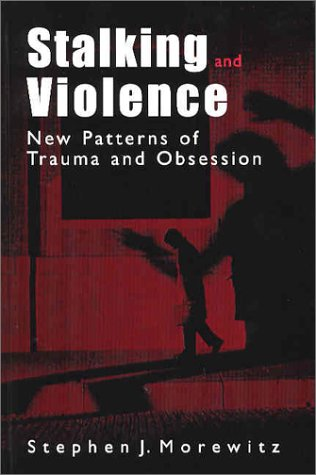 Stalking and Violence New Patterns of Trauma and Obsession  2003 9780306473654 Front Cover