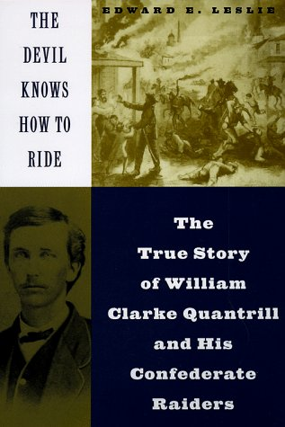 Devil Knows How to Ride The True Story of William Clarke Quantril and His Confederate Raiders  1998 (Reprint) edition cover