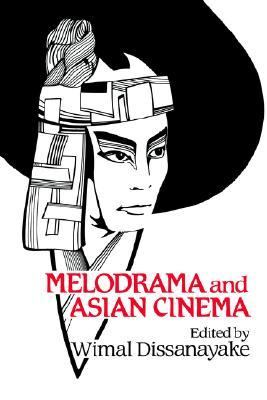 Melodrama and Asian Cinema   1993 9780521414654 Front Cover