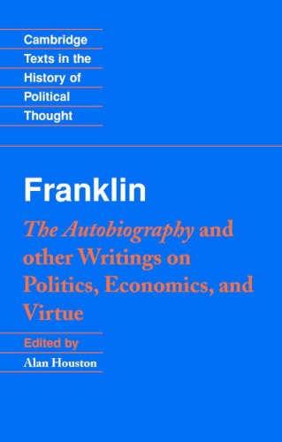Franklin The Autobiography and Other Writings on Politics, Economics, and Virtue  2004 9780521542654 Front Cover