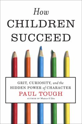 How Children Succeed Grit, Curiosity, and the Hidden Power of Character  2012 edition cover