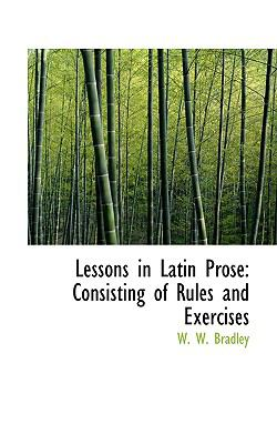 Lessons in Latin Prose : Consisting of Rules and Exercises  2008 edition cover