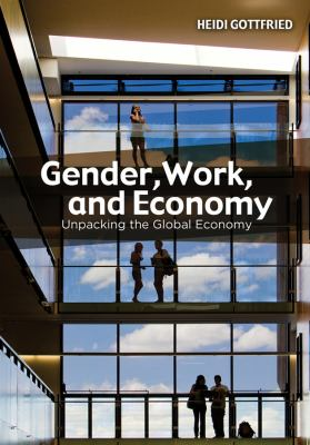 Gender, Work, and Economy Unpacking the Global Economy  2013 edition cover