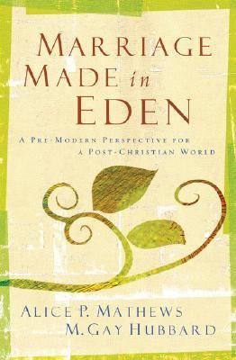 Marriage Made in Eden A Pre-Modern Perspective for a Post-Christian World  2004 edition cover