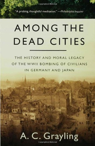 Among the Dead Cities The History and Moral Legacy of the WWII Bombing of Civilians in Germany and Japan N/A edition cover