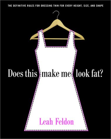 Does This Make Me Look Fat? The Definitive Rules for Dressing Thin for Every Height, Size, and Shape N/A edition cover