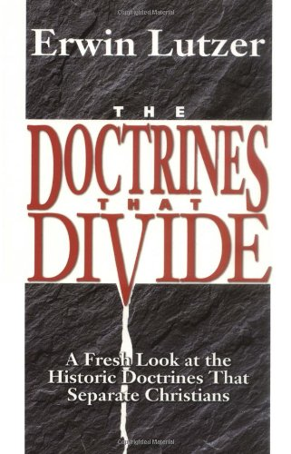 Doctrines That Divide A Fresh Look at the Historic Doctrines That Separate Christians N/A edition cover