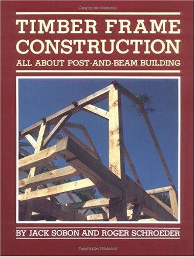 Timber Frame Construction All about Post and Beam Building N/A edition cover