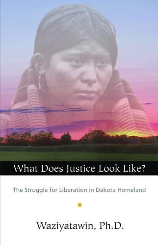 What Does Justice Look Like? The Struggle for Liberation in Dakota Homeland  2008 edition cover