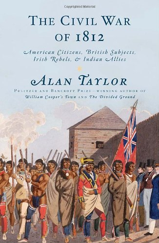 Civil War of 1812 American Citizens, British Subjects, Irish Rebels, and Indian Allies  2010 edition cover