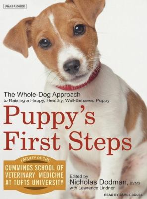 Puppy's First Steps: The Whole-Dog Approach to Raising a Happy, Healthy, Well-behaved Dog  2007 9781400154654 Front Cover