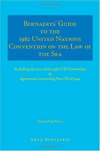 Bernaerts' Guide to the 1982 United Nations Convention on the Law of the Sea Including the text of the 1982 un Convention and Agreement Concerning Part XI Of 1994  2005 edition cover