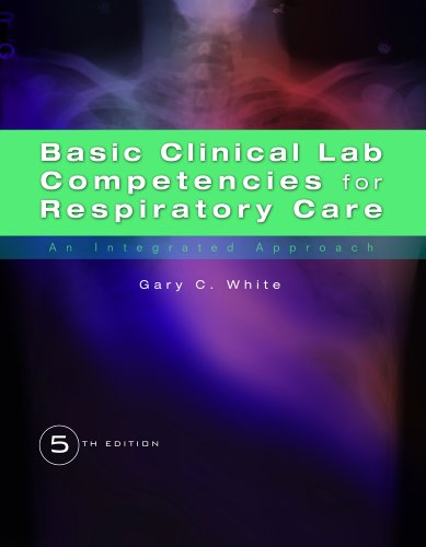 Basic Clinical Lab Competencies for Respiratory Care An Integrated Approach 5th 2013 edition cover