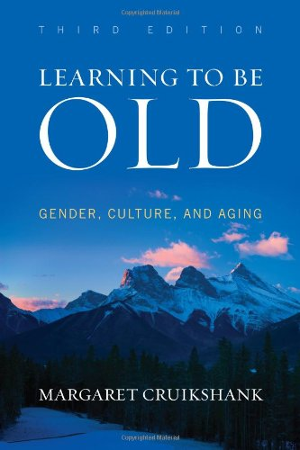 Learning to Be Old Gender, Culture, and Aging 3rd 2013 (Revised) 9781442213654 Front Cover