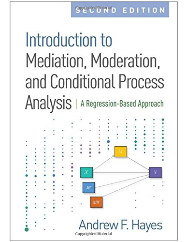 Introduction to Mediation, Moderation, and Conditional Process Analysis, Second Edition A Regression-Based Approach 2nd 2018 9781462534654 Front Cover