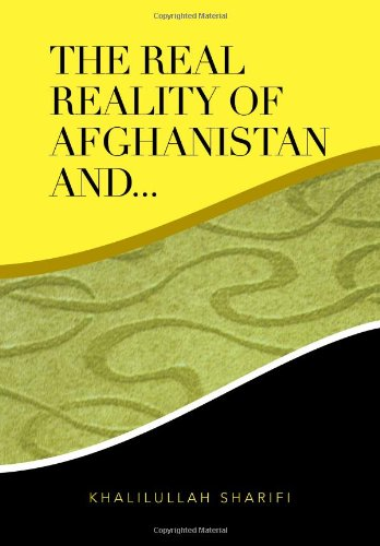 The Real Reality of Afghanistan and:   2013 9781483650654 Front Cover