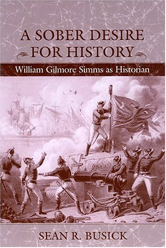 Sober Desire for History William Gilmore Simms as Historian  2005 edition cover