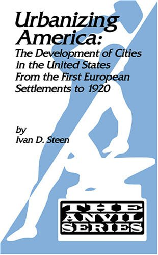 Urbanizing America The Development of Cities in the United States from the First European Settlements to 1920  2006 edition cover