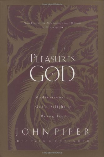 Pleasures of God Meditations on God's Delight in Being God  1991 (Revised) edition cover