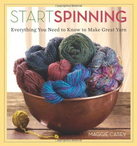 Start Spinning Everything You Need to Know to Make Great Yarn  2008 edition cover