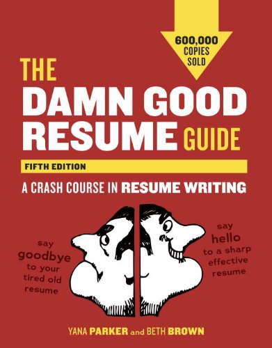 Damn Good Resume Guide, Fifth Edition A Crash Course in Resume Writing 5th 2012 edition cover