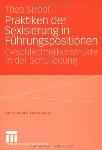 Praktiken Der Sexisierung in Führungspositionen: Geschlechterkonstrukte in Der Schulleitung  2004 9783810041654 Front Cover
