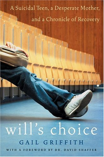 Will's Choice A Suicidal Teen, a Desperate Mother, and a Chronicle of Recovery  2005 9780060598655 Front Cover
