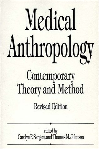 Medical Anthropology Contemporary Theory and Method 2nd 1996 (Revised) 9780275952655 Front Cover