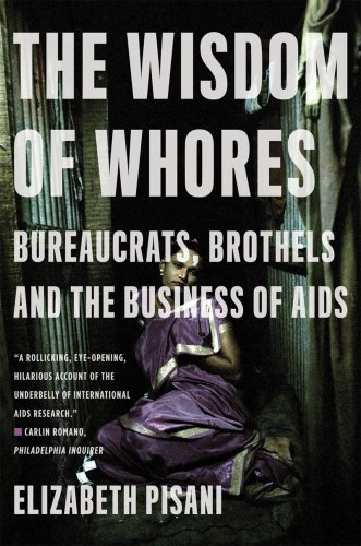 Wisdom of Whores Bureaucrats, Brothels and the Business of AIDS  2009 edition cover