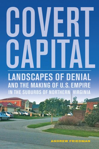 Covert Capital Landscapes of Denial and the Making of U. S. Empire in the Suburbs of Northern Virginia  2013 edition cover