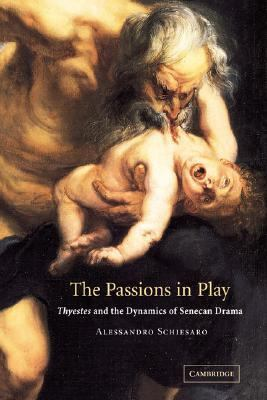 Passions in Play Thyestes and the Dynamics of Senecan Drama  2007 9780521037655 Front Cover