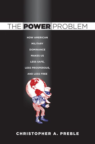 Power Problem How American Military Dominance Makes Us Less Safe, Less Prosperous, and Less Free  2009 edition cover