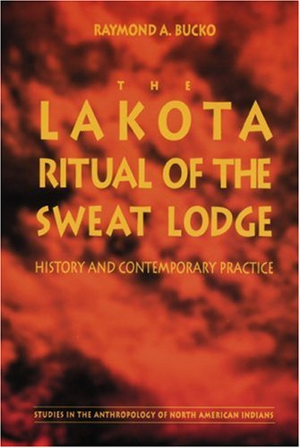 Lakota Ritual of the Sweat Lodge History and Contemporary Practice N/A edition cover