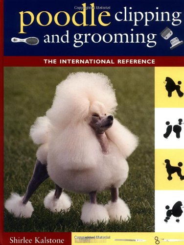 Poodle Clipping and Grooming The International Reference 3rd 2001 (Revised) 9780876052655 Front Cover