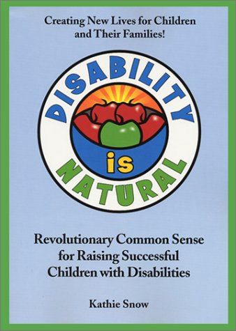 Disability is Natural : Revolutionary Common Sense for Raising Successful Children with Disabilities 1st 2001 edition cover