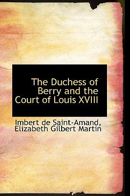 The Duchess of Berry and the Court of Louis XVIII:   2009 edition cover