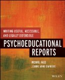 Writing Useful, Accessible, and Legally Defensible Psychoeducational Reports   2014 9781118205655 Front Cover