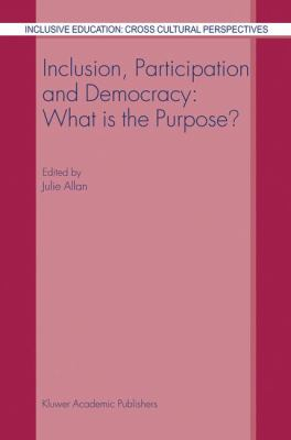 Inclusion, Participation and Democracy What Is the Purpose?  2003 9781402012655 Front Cover