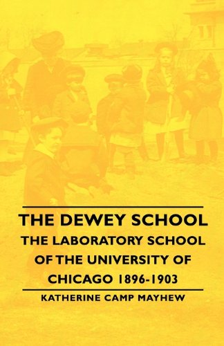 The Dewey School: The Laboratory School of the University of Chicago 1896-1903  2007 9781406762655 Front Cover