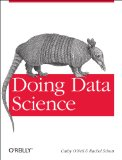Doing Data Science Straight Talk from the Frontline  2013 edition cover