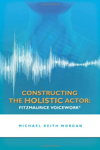 Constructing the Holistic Actor: FITZMAURICE VOICEWORK  N/A edition cover