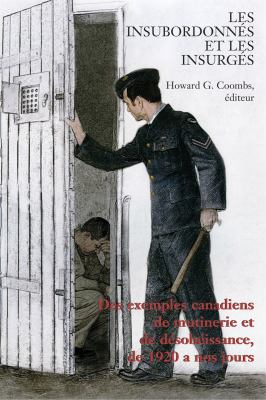 Insubordonn�s et les Insurg�s Des Exemples Canadiens de Mutinerie et de D�sobeissance, de 1920 � Nos Jours  2007 9781550027655 Front Cover